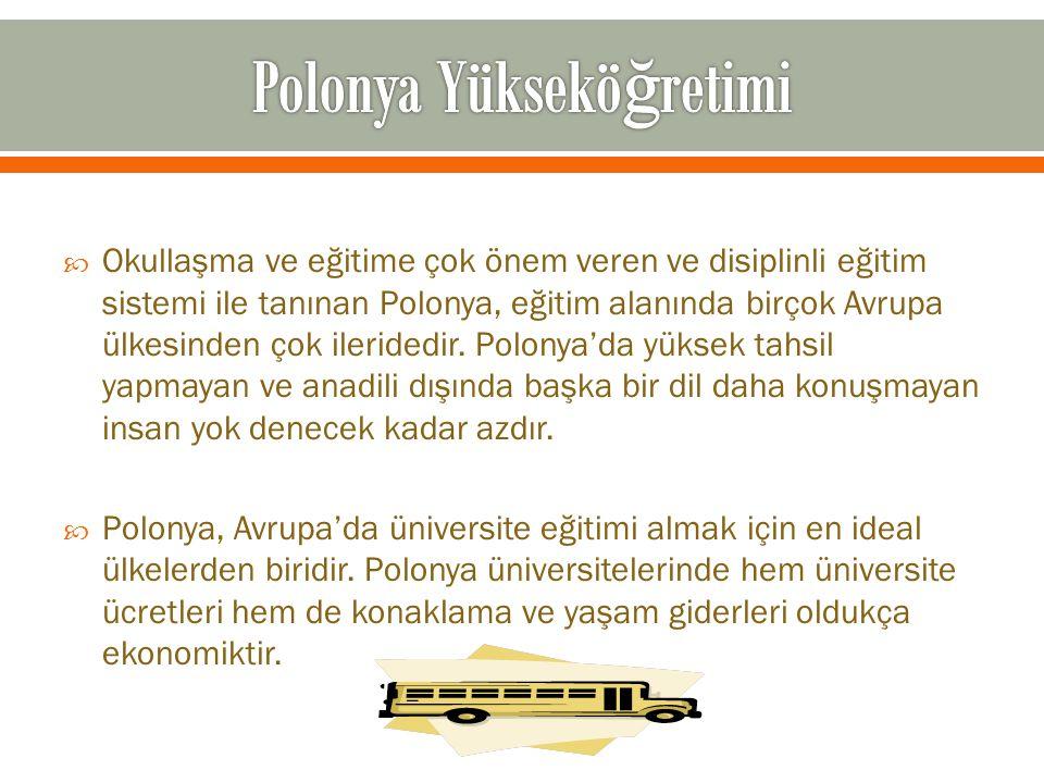  Okullaşma ve eğitime çok önem veren ve disiplinli eğitim sistemi ile tanınan Polonya, eğitim alanında birçok Avrupa ülkesinden çok ileridedir. Polon