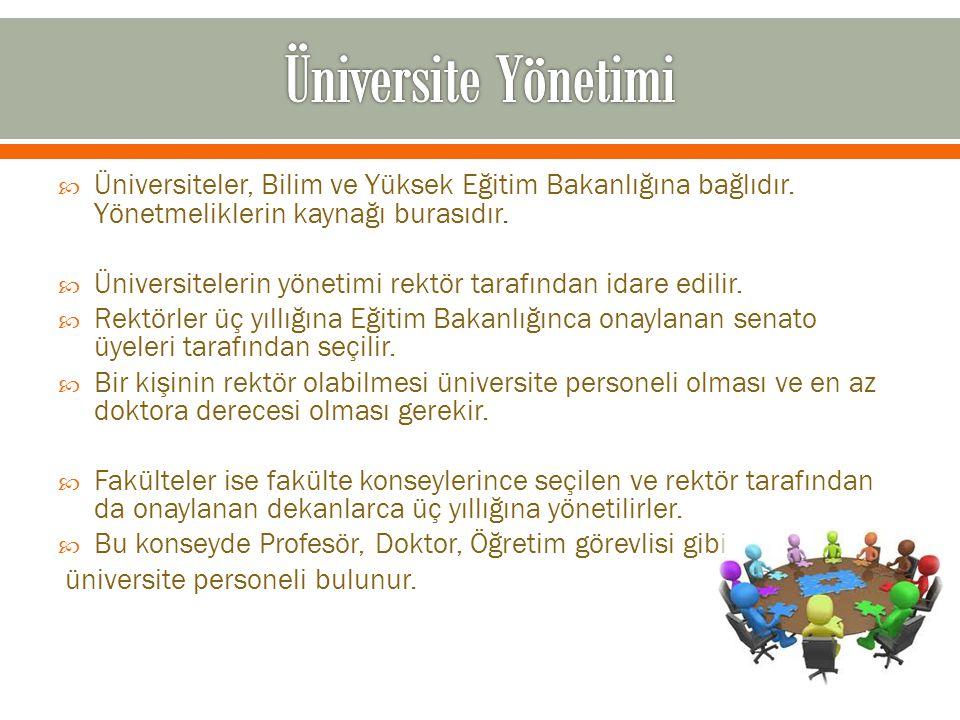  Üniversiteler, Bilim ve Yüksek Eğitim Bakanlığına bağlıdır. Yönetmeliklerin kaynağı burasıdır.  Üniversitelerin yönetimi rektör tarafından idare ed