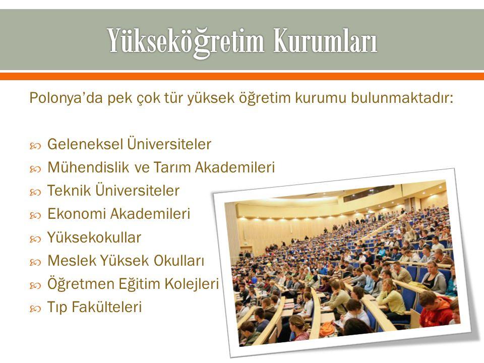 Polonya'da pek çok tür yüksek öğretim kurumu bulunmaktadır:  Geleneksel Üniversiteler  Mühendislik ve Tarım Akademileri  Teknik Üniversiteler  Eko