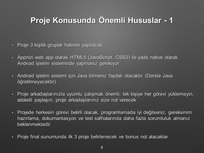 Proje Konusunda Önemli Hususlar - 1 Proje 3 kişilik gruplar halinde yapılacak Proje 3 kişilik gruplar halinde yapılacak Appnizi web app olarak HTML5 (
