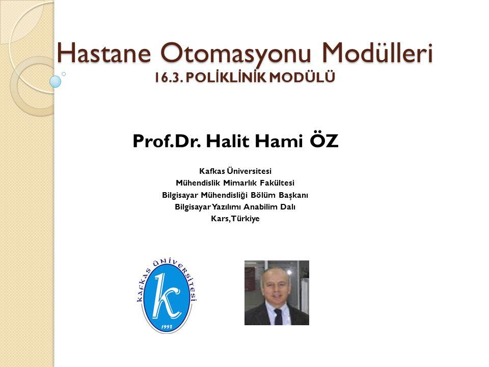 Hastane Otomasyonu Modülleri 16.3. POL İ KL İ N İ K MODÜLÜ Prof.Dr. Halit Hami ÖZ Kafkas Üniversitesi Mühendislik Mimarlık Fakültesi Bilgisayar Mühend