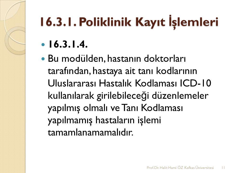 16.3.1. Poliklinik Kayıt İ şlemleri 16.3.1.4. Bu modülden, hastanın doktorları tarafından, hastaya ait tanı kodlarının Uluslararası Hastalık Kodlaması