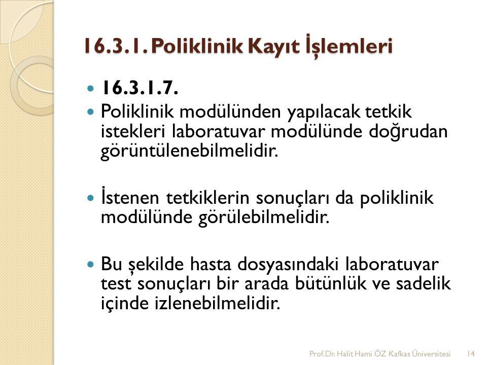 16.3.1. Poliklinik Kayıt İ şlemleri 16.3.1.7. Poliklinik modülünden yapılacak tetkik istekleri laboratuvar modülünde do ğ rudan görüntülenebilmelidir.