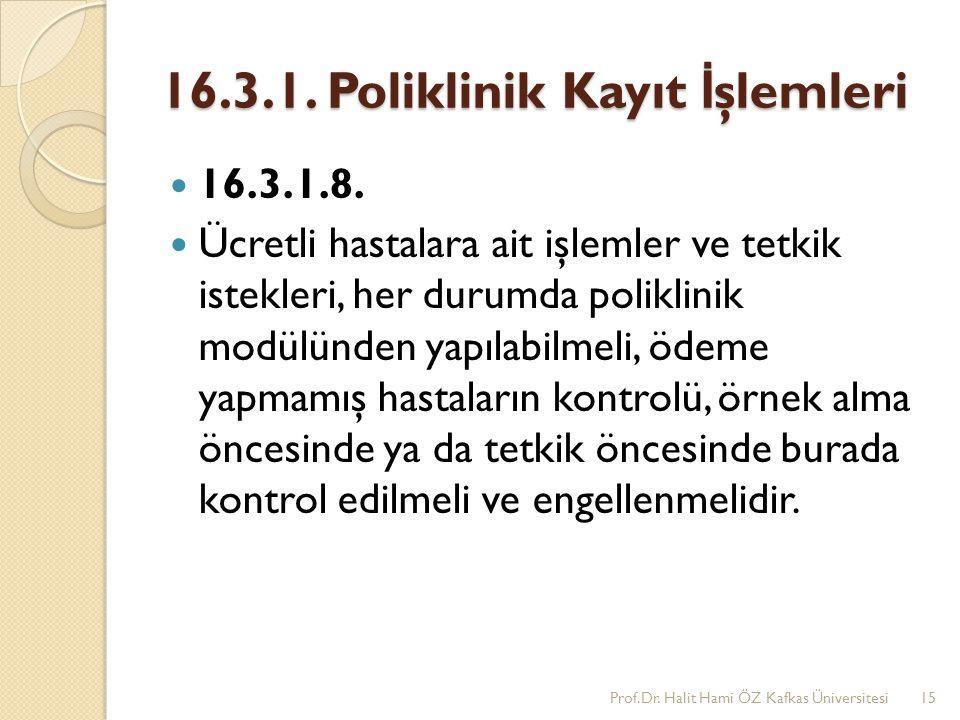 16.3.1. Poliklinik Kayıt İ şlemleri 16.3.1.8. Ücretli hastalara ait işlemler ve tetkik istekleri, her durumda poliklinik modülünden yapılabilmeli, öde