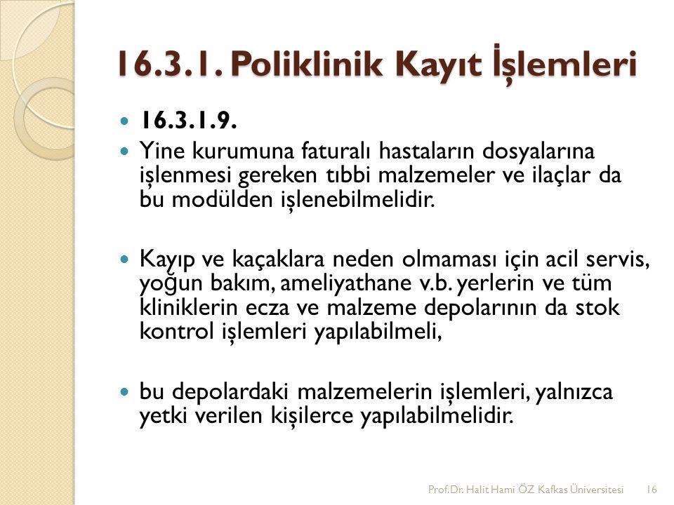 16.3.1. Poliklinik Kayıt İ şlemleri 16.3.1.9. Yine kurumuna faturalı hastaların dosyalarına işlenmesi gereken tıbbi malzemeler ve ilaçlar da bu modüld