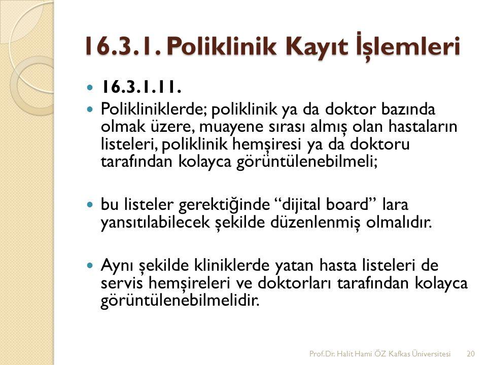 16.3.1. Poliklinik Kayıt İ şlemleri 16.3.1.11. Polikliniklerde; poliklinik ya da doktor bazında olmak üzere, muayene sırası almış olan hastaların list