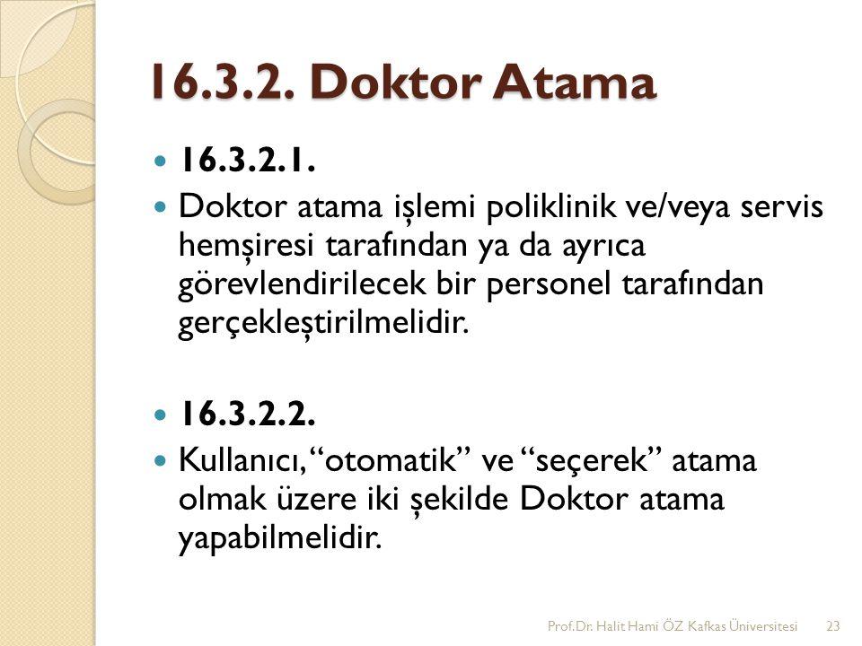 16.3.2. Doktor Atama 16.3.2.1. Doktor atama işlemi poliklinik ve/veya servis hemşiresi tarafından ya da ayrıca görevlendirilecek bir personel tarafınd