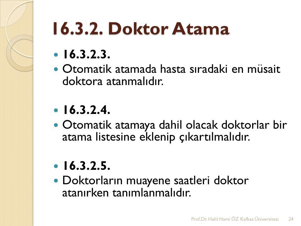 16.3.2. Doktor Atama 16.3.2.3. Otomatik atamada hasta sıradaki en müsait doktora atanmalıdır. 16.3.2.4. Otomatik atamaya dahil olacak doktorlar bir at