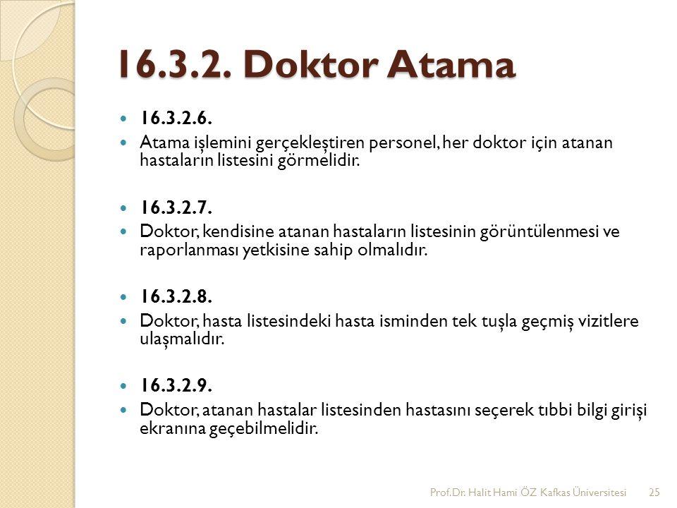 16.3.2. Doktor Atama 16.3.2.6. Atama işlemini gerçekleştiren personel, her doktor için atanan hastaların listesini görmelidir. 16.3.2.7. Doktor, kendi
