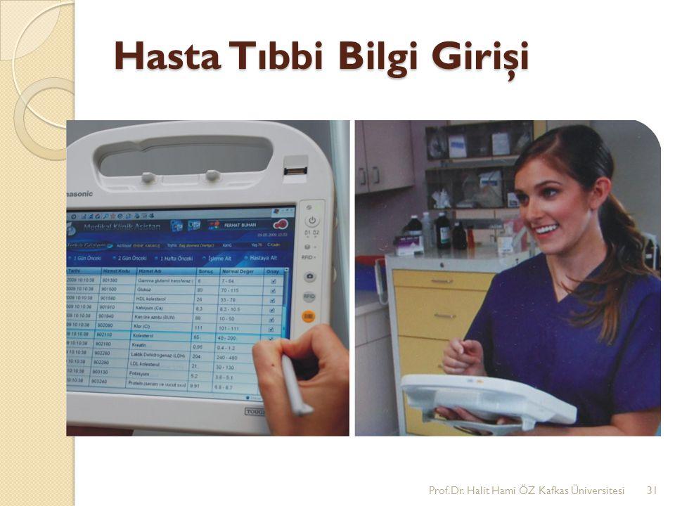 Hasta Tıbbi Bilgi Girişi Prof.Dr. Halit Hami ÖZ Kafkas Üniversitesi31