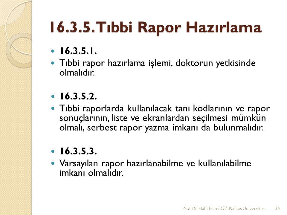 16.3.5. Tıbbi Rapor Hazırlama 16.3.5.1. Tıbbi rapor hazırlama işlemi, doktorun yetkisinde olmalıdır. 16.3.5.2. Tıbbi raporlarda kullanılacak tanı kodl