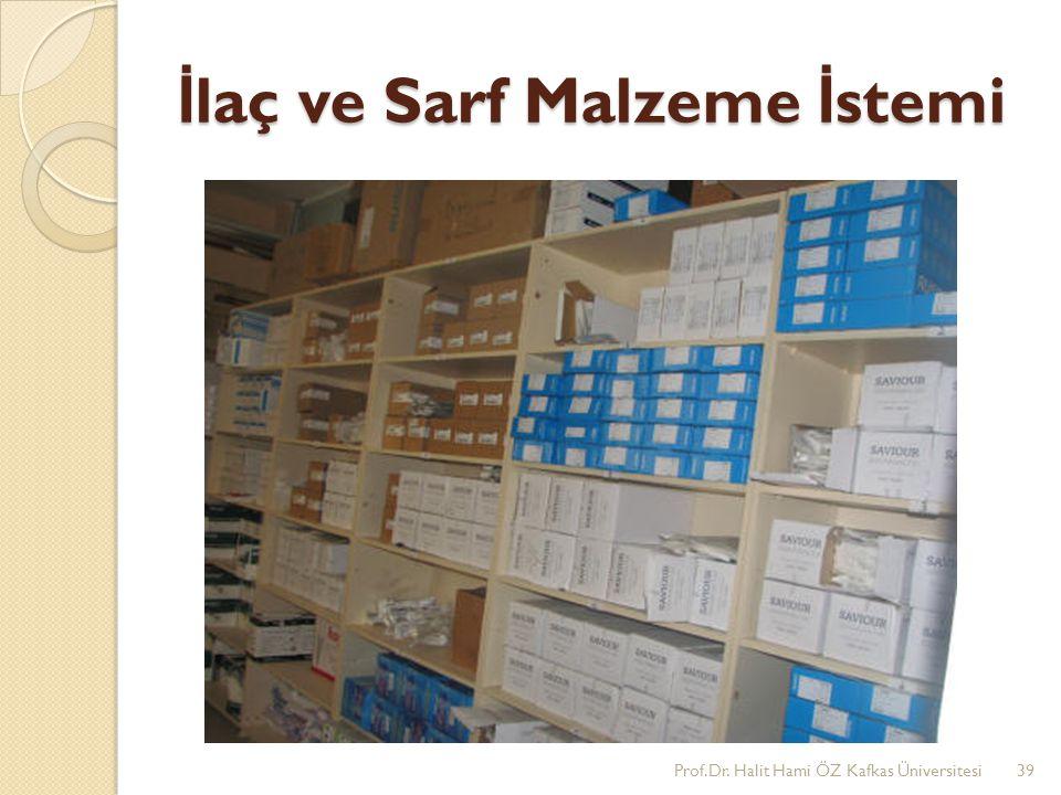 İ laç ve Sarf Malzeme İ stemi Prof.Dr. Halit Hami ÖZ Kafkas Üniversitesi39