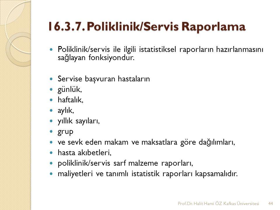 16.3.7. Poliklinik/Servis Raporlama Poliklinik/servis ile ilgili istatistiksel raporların hazırlanmasını sa ğ layan fonksiyondur. Servise başvuran has