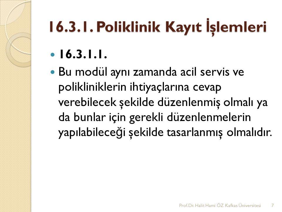 16.3.1. Poliklinik Kayıt İ şlemleri 16.3.1.1. Bu modül aynı zamanda acil servis ve polikliniklerin ihtiyaçlarına cevap verebilecek şekilde düzenlenmiş