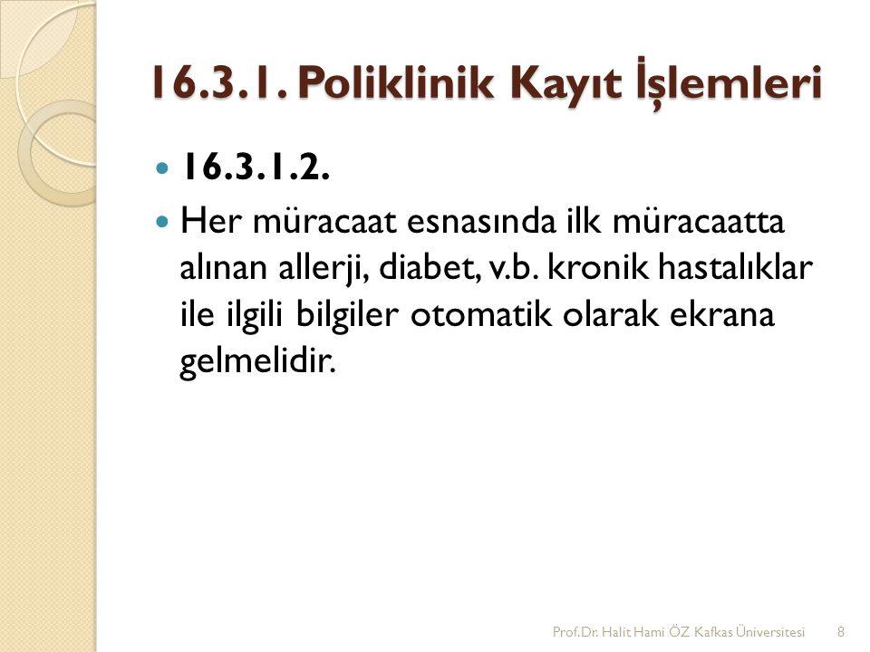 16.3.1. Poliklinik Kayıt İ şlemleri 16.3.1.2. Her müracaat esnasında ilk müracaatta alınan allerji, diabet, v.b. kronik hastalıklar ile ilgili bilgile