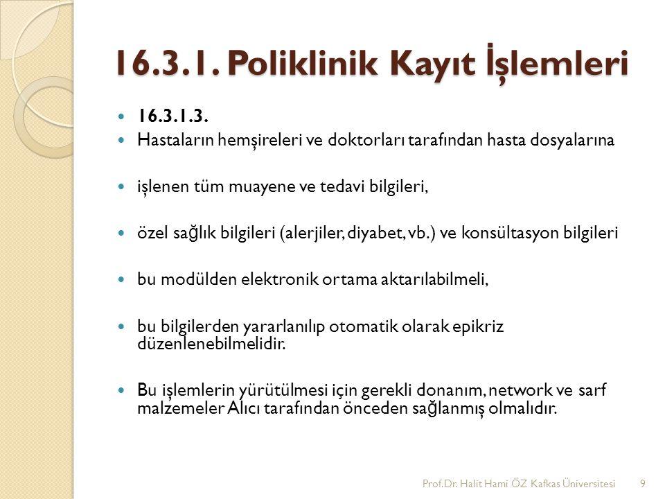 16.3.1. Poliklinik Kayıt İ şlemleri 16.3.1.3. Hastaların hemşireleri ve doktorları tarafından hasta dosyalarına işlenen tüm muayene ve tedavi bilgiler