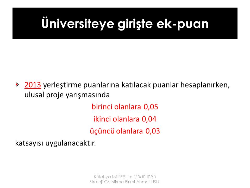 Üniversiteye girişte ek-puan 2013 yerleştirme puanlarına katılacak puanlar hesaplanırken, ulusal proje yarışmasında birinci olanlara 0,05 ikinci olanl
