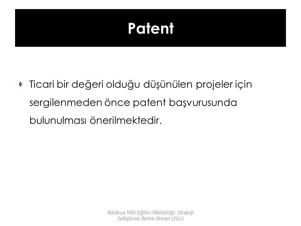 Patent Ticari bir değeri olduğu düşünülen projeler için sergilenmeden önce patent başvurusunda bulunulması önerilmektedir. Kütahya Milli Eğitim Müdürl