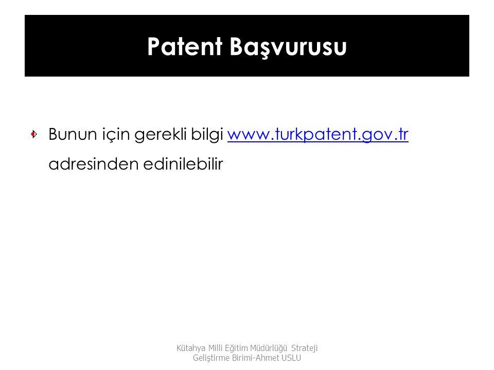 Patent Başvurusu Bunun için gerekli bilgi www.turkpatent.gov.tr adresinden edinilebilirwww.turkpatent.gov.tr Kütahya Milli Eğitim Müdürlüğü Strateji G