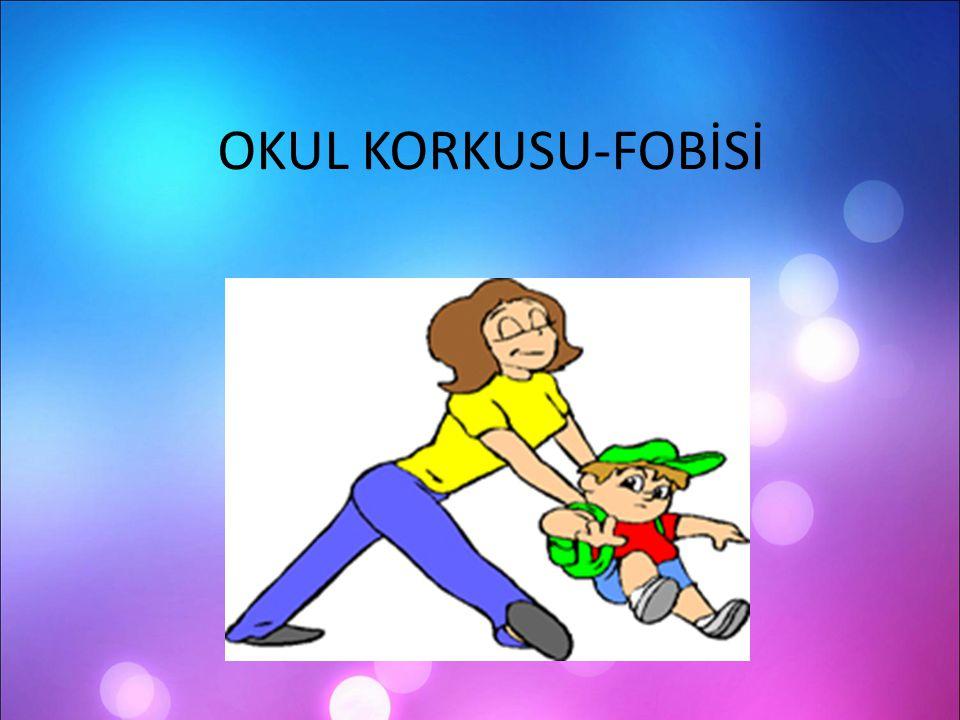 OKUL KORKUSU-FOBİSİ