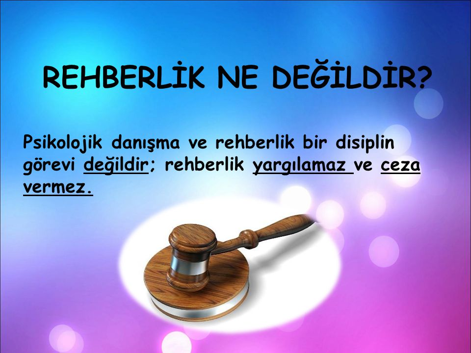 Psikolojik danışma ve rehberlik bir disiplin görevi değildir; rehberlik yargılamaz ve ceza vermez. REHBERLİK NE DEĞİLDİR?