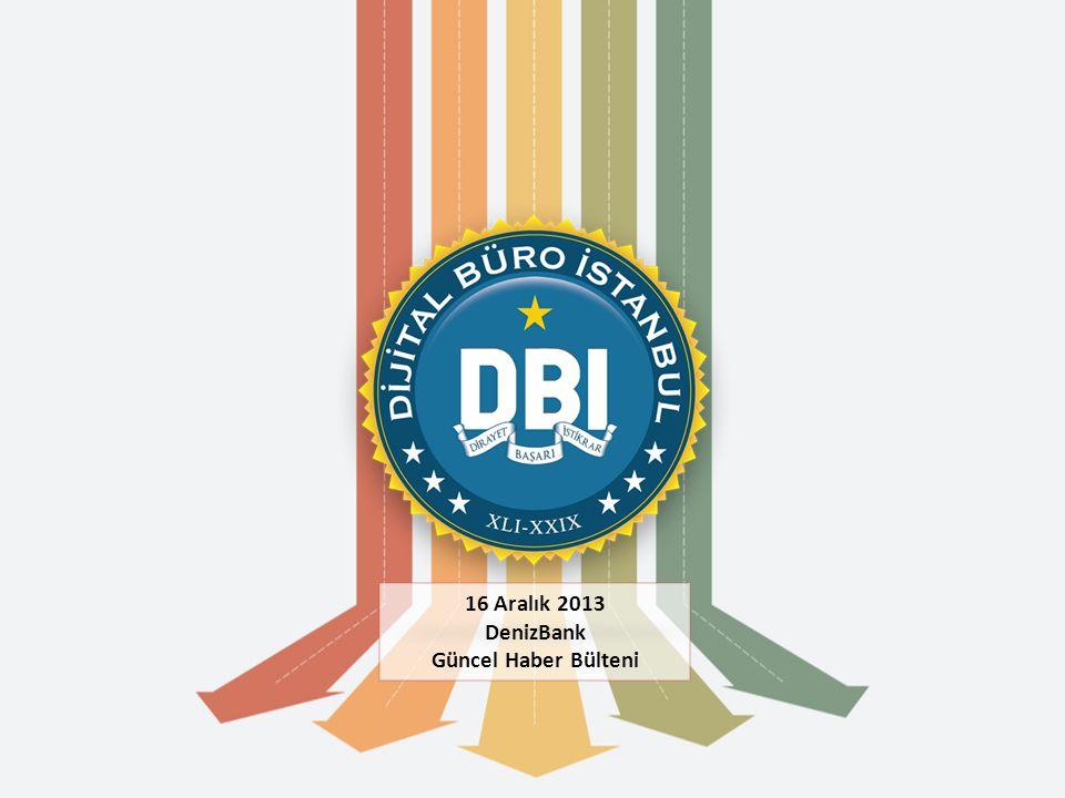 16 Aralık 2013 DenizBank Güncel Haber Bülteni