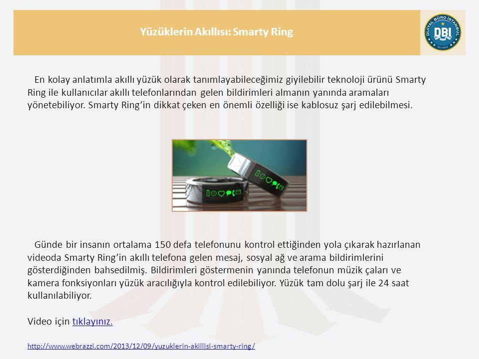 http://www.webrazzi.com/2013/12/09/yuzuklerin-akillisi-smarty-ring/ Yüzüklerin Akıllısı: Smarty Ring En kolay anlatımla akıllı yüzük olarak tanımlayab