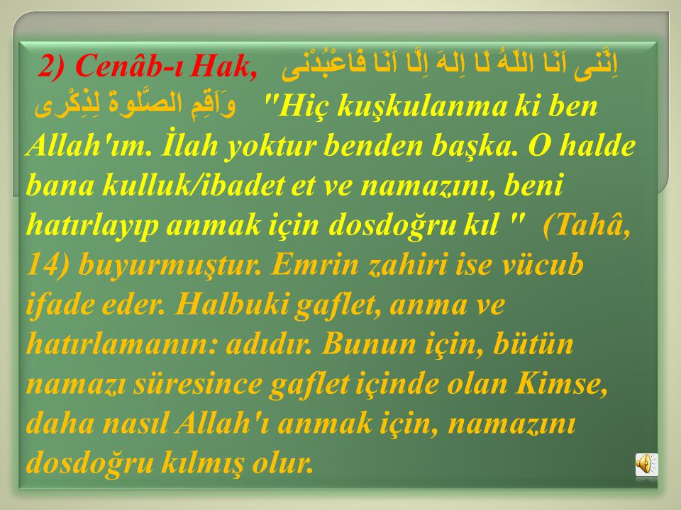 2) Cenâb-ı Hak, اِنَّنى اَنَا اللّهُ لَا اِلهَ اِلَّا اَنَا فَاعْبُدْنى وَاَقِمِ الصَّلوةَ لِذِكْرى