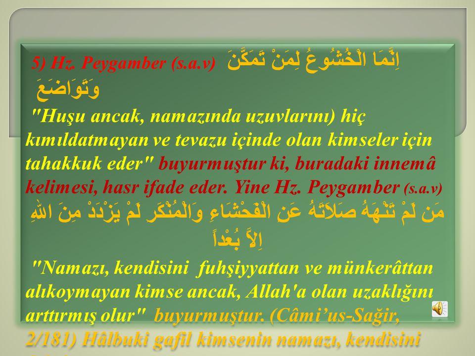 5) Hz. Peygamber (s.a.v) اِنَّمَا الْخُشُوعُ لِمَنْ تَمَكَّنَ وَتَوَاضَعَ