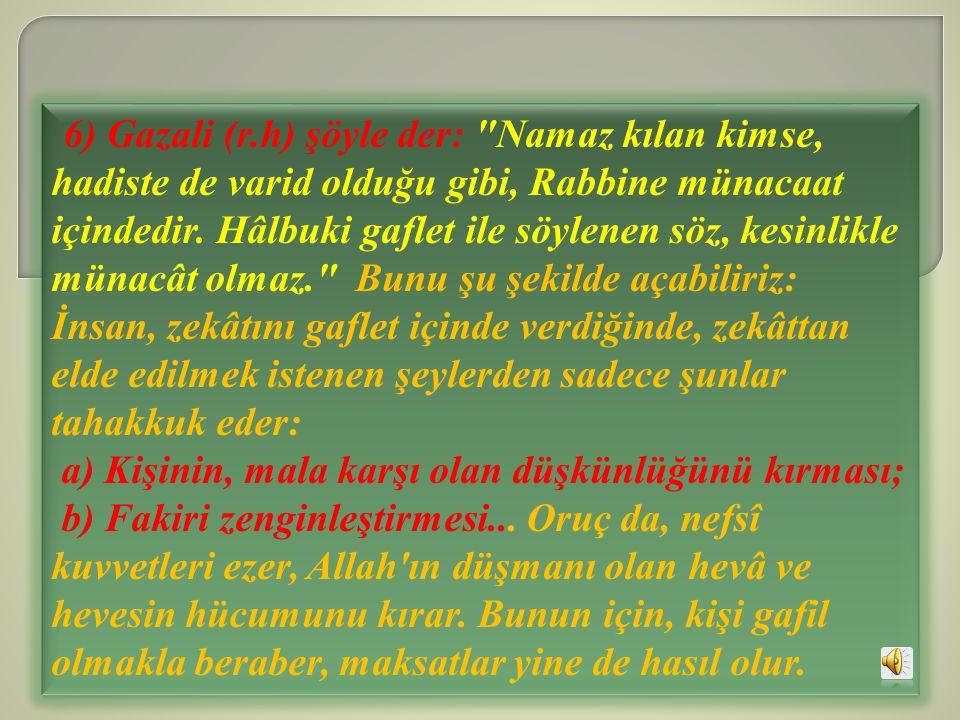6) Gazali (r.h) şöyle der: