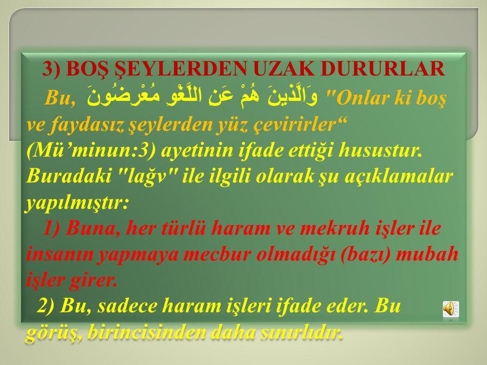 3) BOŞ ŞEYLERDEN UZAK DURURLAR Bu, وَالَّذينَ هُمْ عَنِ اللَّغْوِ مُعْرِضُونَ