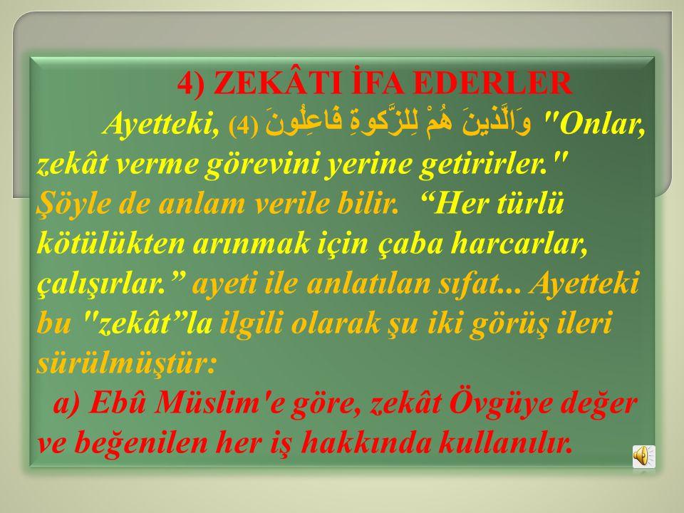 4) ZEKÂTI İFA EDERLER Ayetteki, (4) وَالَّذينَ هُمْ لِلزَّكوةِ فَاعِلُونَ