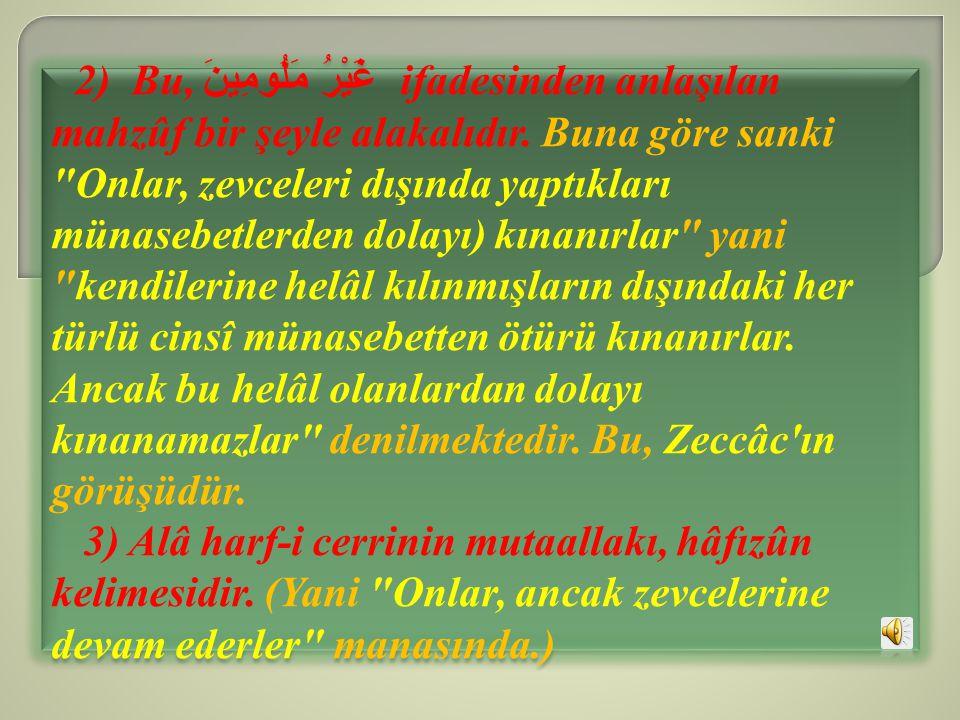 2) Bu, غَيْرُ مَلُومِينَ ifadesinden anlaşılan mahzûf bir şeyle alakalıdır. Buna göre sanki