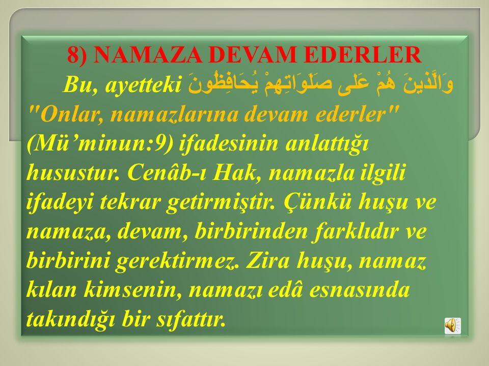 8) NAMAZA DEVAM EDERLER Bu, ayetteki وَالَّذينَ هُمْ عَلى صَلَوَاتِهِمْ يُحَافِظُونَ
