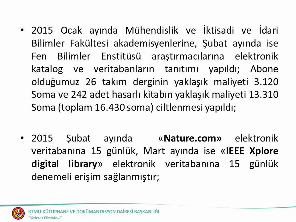 2015 Ocak ayında Mühendislik ve İktisadi ve İdari Bilimler Fakültesi akademisyenlerine, Şubat ayında ise Fen Bilimler Enstitüsü araştırmacılarına elektronik katalog ve veritabanların tanıtımı yapıldı; Abone olduğumuz 26 takım derginin yaklaşık maliyeti 3.120 Soma ve 242 adet hasarlı kitabın yaklaşık maliyeti 13.310 Soma (toplam 16.430 soma) ciltlenmesi yapıldı; 2015 Şubat ayında «Nature.com» elektronik veritabanına 15 günlük, Mart ayında ise «IEEE Xplore digital library» elektronik veritabanına 15 günlük denemeli erişim sağlanmıştır;