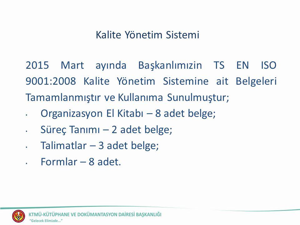 Kalite Yönetim Sistemi 2015 Mart ayında Başkanlımızin TS EN ISO 9001:2008 Kalite Yönetim Sistemine ait Belgeleri Tamamlanmıştır ve Kullanıma Sunulmuştur; Organizasyon El Kitabı – 8 adet belge; Süreç Tanımı – 2 adet belge; Talimatlar – 3 adet belge; Formlar – 8 adet.