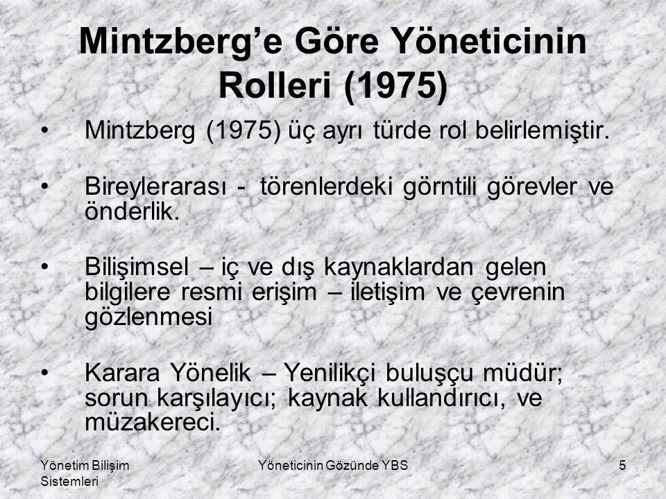 Yönetim Bilişim Sistemleri Yöneticinin Gözünde YBS5 Mintzberg'e Göre Yöneticinin Rolleri (1975) Mintzberg (1975) üç ayrı türde rol belirlemiştir.
