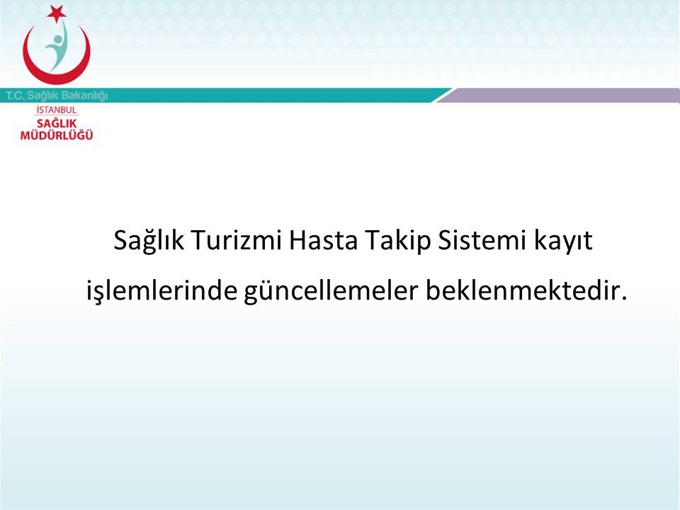 Sağlık Turizmi Hasta Takip Sistemi kayıt işlemlerinde güncellemeler beklenmektedir.