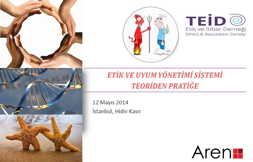 ETİK VE UYUM YÖNETİMİ SİSTEMİ TEORİDEN PRATİĞE 12 Mayıs 2014 İstanbul, Hidiv Kasrı