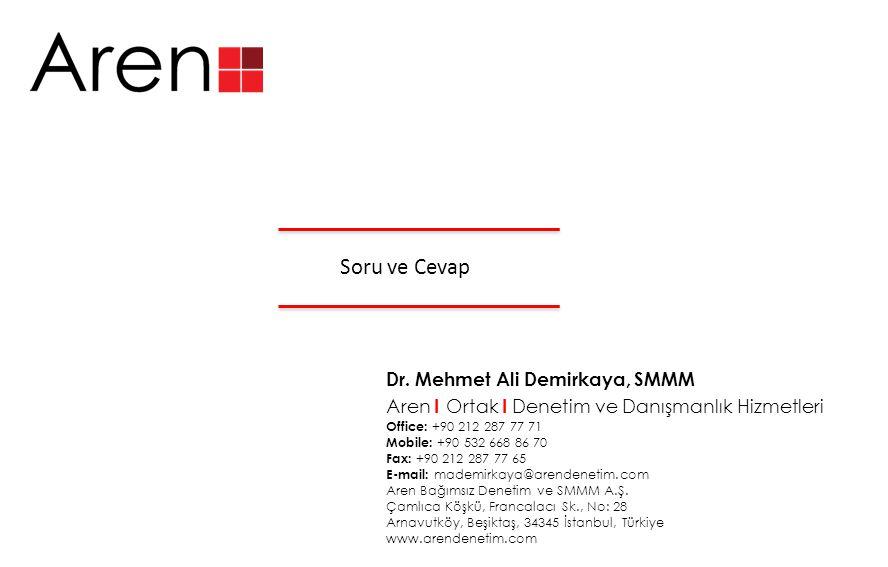 Soru ve Cevap Dr. Mehmet Ali Demirkaya, SMMM Aren I Ortak I Denetim ve Danışmanlık Hizmetleri Office: +90 212 287 77 71 Mobile: +90 532 668 86 70 Fax:
