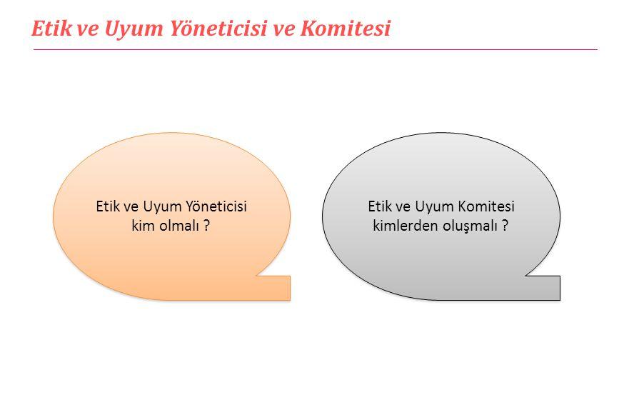 Etik ve Uyum Yöneticisi ve Komitesi Etik ve Uyum Yöneticisi kim olmalı ? Etik ve Uyum Komitesi kimlerden oluşmalı ?