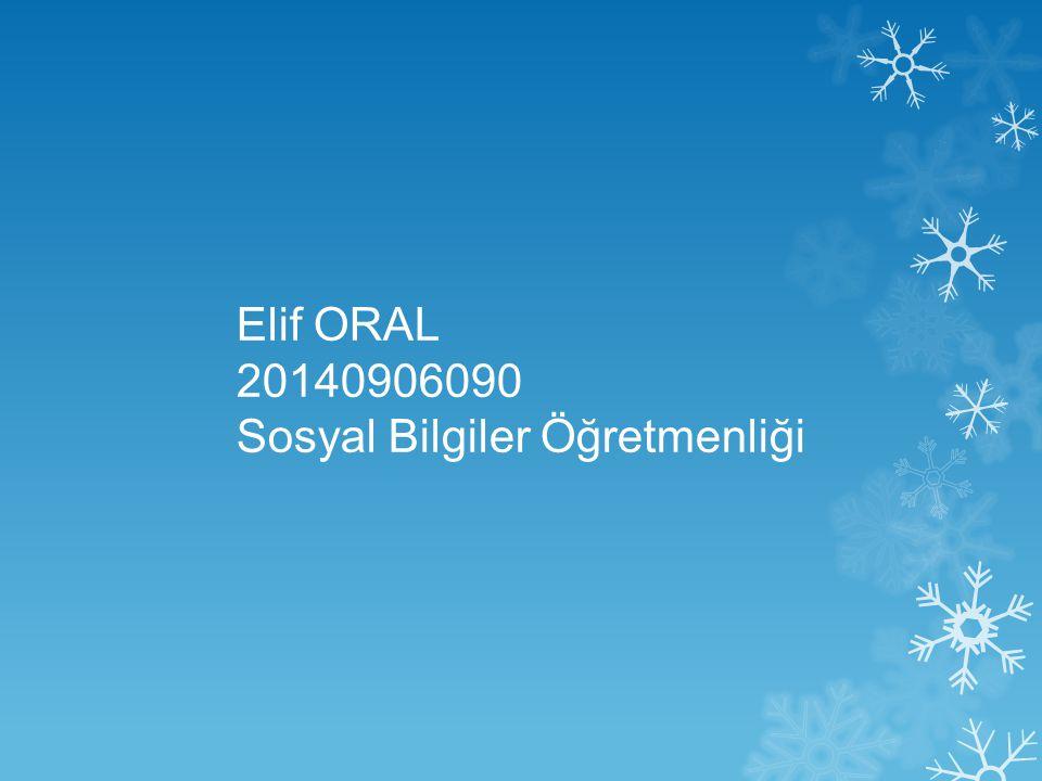Elif ORAL 20140906090 Sosyal Bilgiler Öğretmenliği