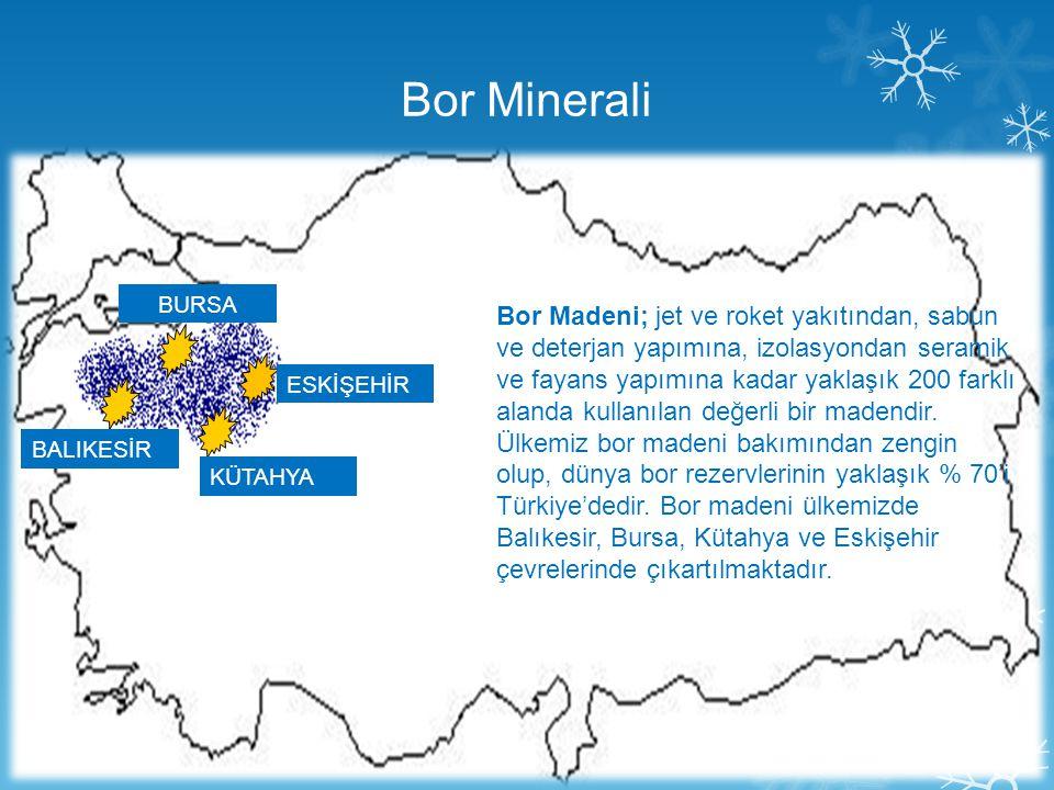 Bor Minerali Bor Madeni; jet ve roket yakıtından, sabun ve deterjan yapımına, izolasyondan seramik ve fayans yapımına kadar yaklaşık 200 farklı alanda