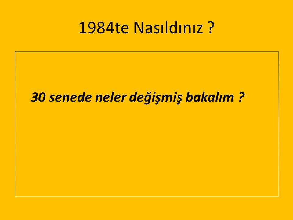 1984te Nasıldınız ? 30 senede neler değişmiş bakalım ?