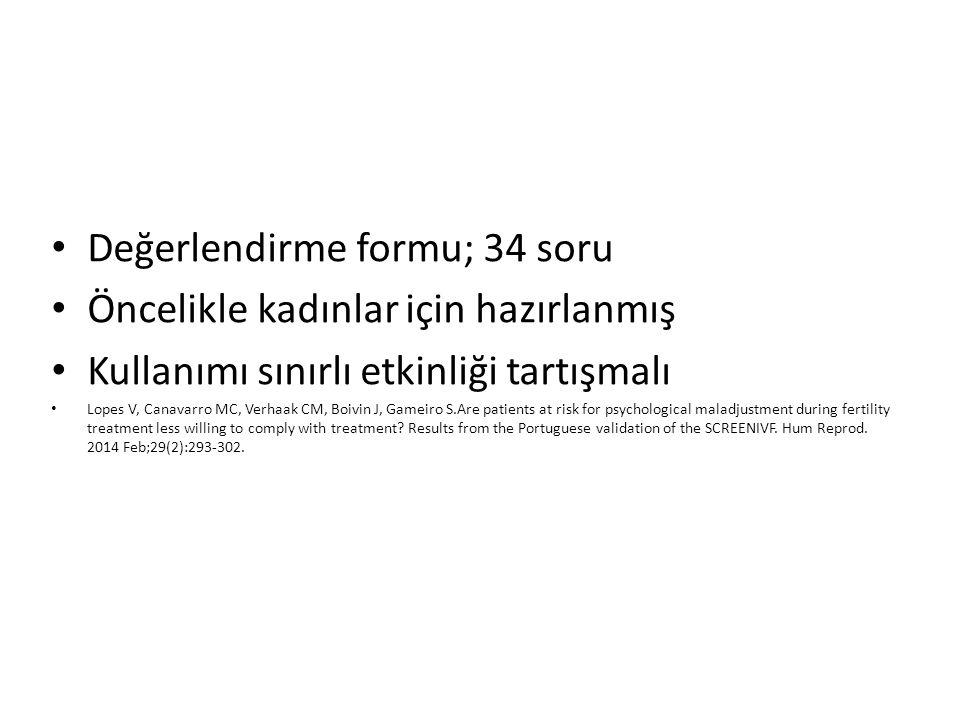 Değerlendirme formu; 34 soru Öncelikle kadınlar için hazırlanmış Kullanımı sınırlı etkinliği tartışmalı Lopes V, Canavarro MC, Verhaak CM, Boivin J, G