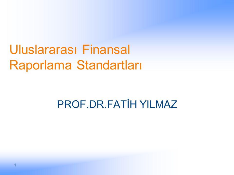 1 Uluslararası Finansal Raporlama Standartları PROF.DR.FATİH YILMAZ