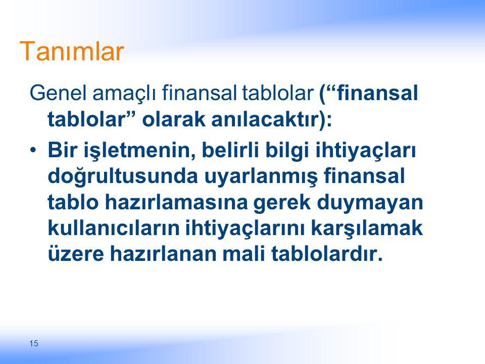 """15 Tanımlar Genel amaçlı finansal tablolar (""""finansal tablolar"""" olarak anılacaktır): Bir işletmenin, belirli bilgi ihtiyaçları doğrultusunda uyarlanmı"""