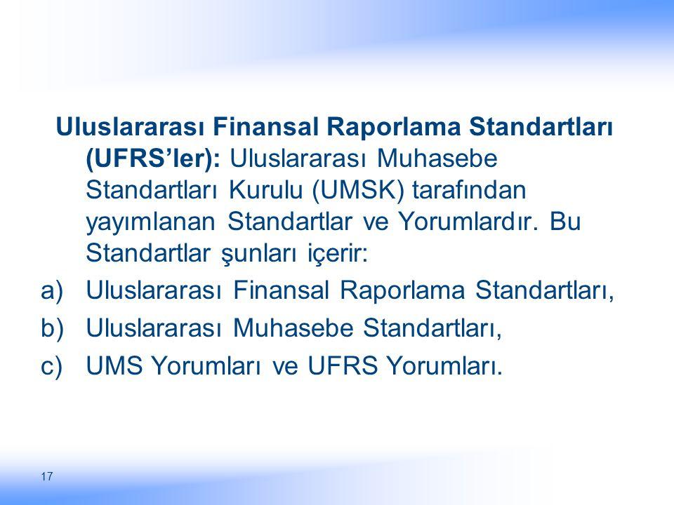 17 Uluslararası Finansal Raporlama Standartları (UFRS'ler): Uluslararası Muhasebe Standartları Kurulu (UMSK) tarafından yayımlanan Standartlar ve Yoru