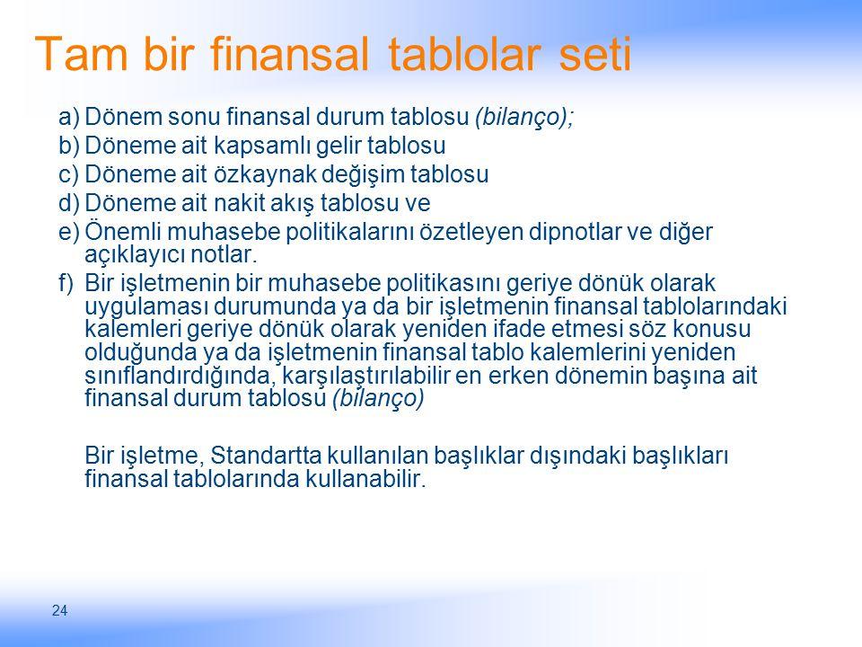 24 Tam bir finansal tablolar seti a)Dönem sonu finansal durum tablosu (bilanço); b)Döneme ait kapsamlı gelir tablosu c)Döneme ait özkaynak değişim tab