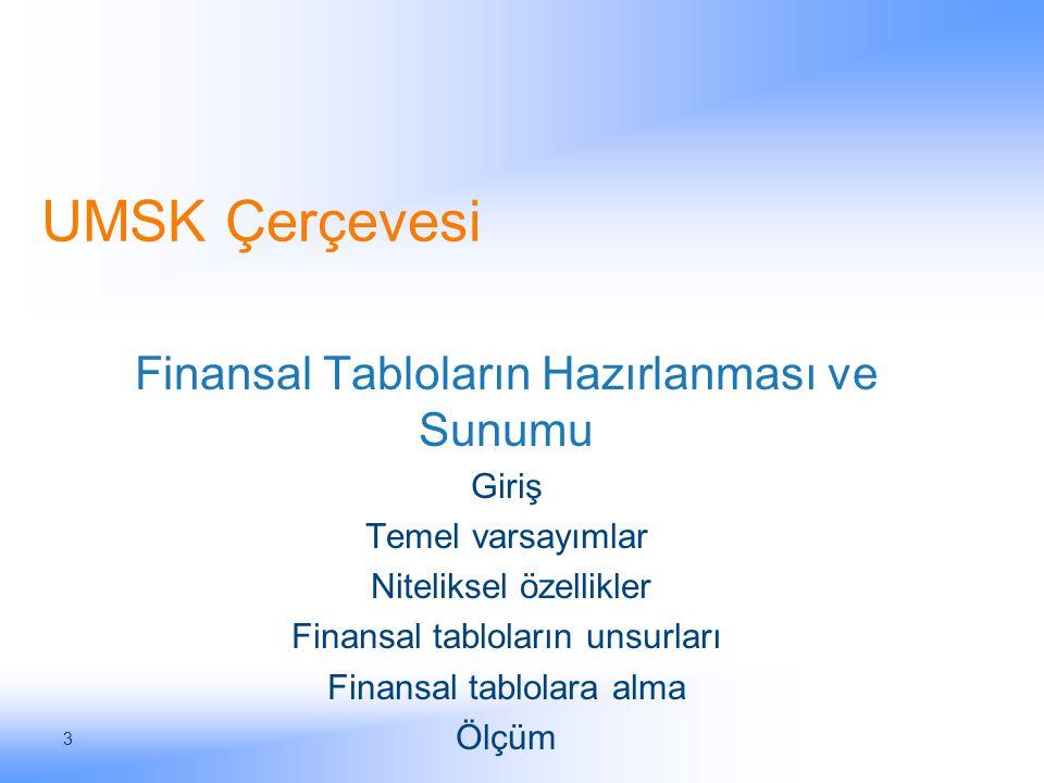 3 UMSK Çerçevesi Finansal Tabloların Hazırlanması ve Sunumu Giriş Temel varsayımlar Niteliksel özellikler Finansal tabloların unsurları Finansal tablo